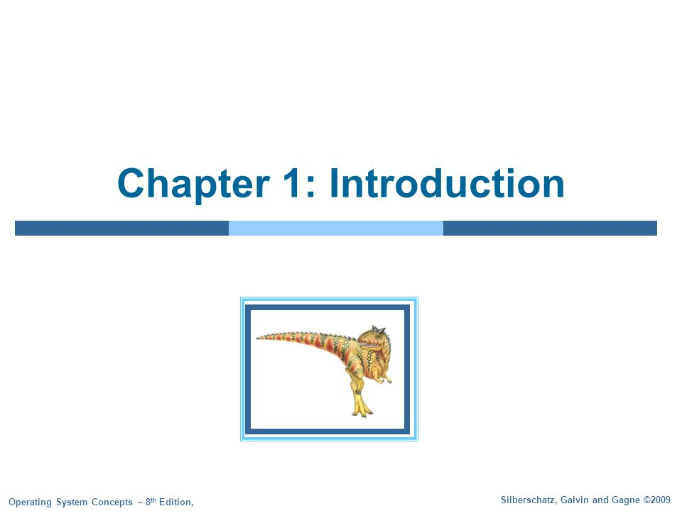 Silberschatz, Galvin and Gagne ©2009 Operating System Concepts – 8 th Edition, Chapter 1: Introduction