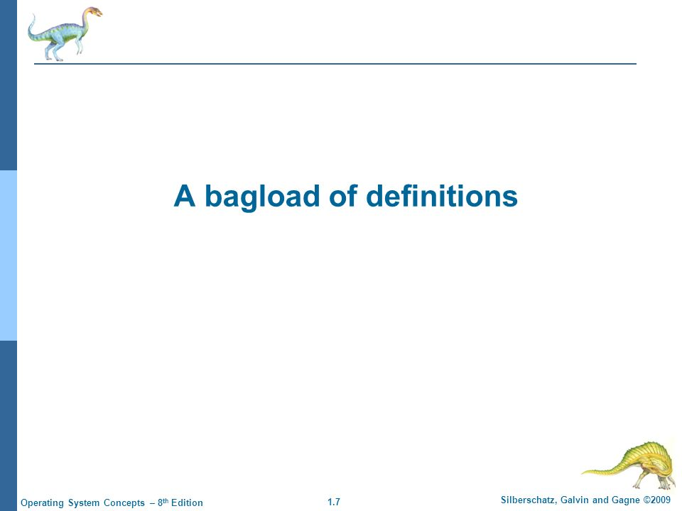 1.7 Silberschatz, Galvin and Gagne ©2009 Operating System Concepts – 8 th Edition A bagload of definitions