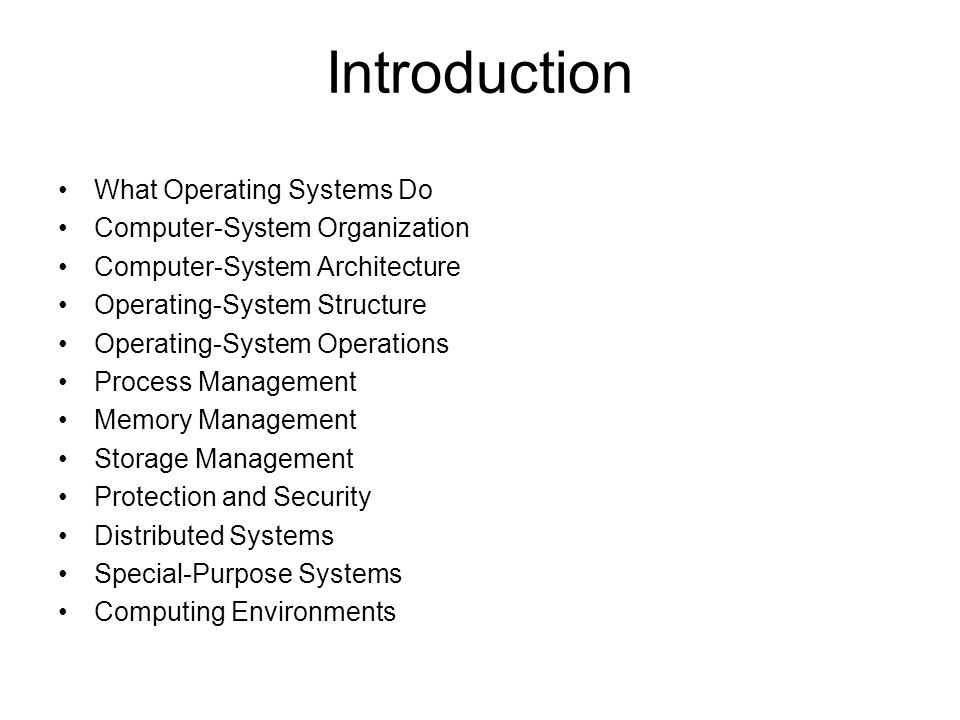 What Operating Systems Do Computer-System Organization Computer-System Architecture Operating-System Structure Operating-System Operations Process Management Memory Management Storage Management Protection and Security Distributed Systems Special-Purpose Systems Computing Environments