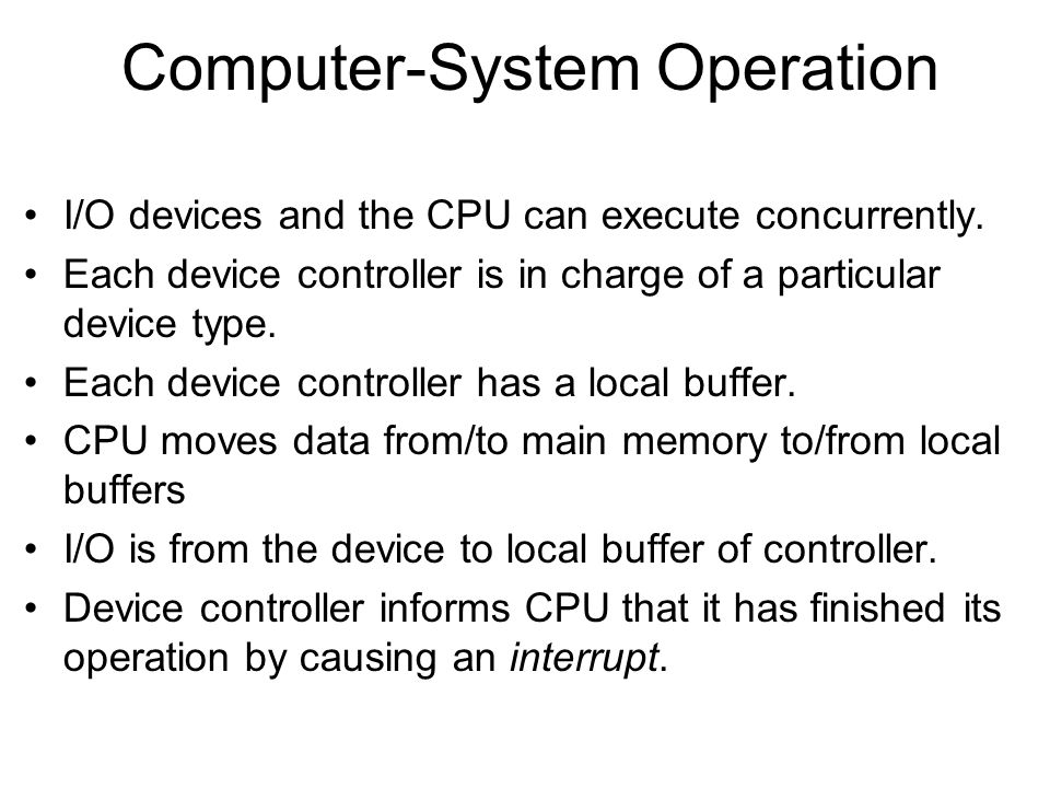 Computer-System Operation I/O devices and the CPU can execute concurrently.