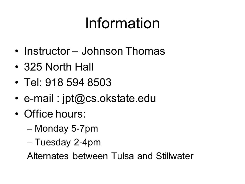 Information Instructor – Johnson Thomas 325 North Hall Tel: Office hours: –Monday 5-7pm –Tuesday 2-4pm Alternates between Tulsa and Stillwater