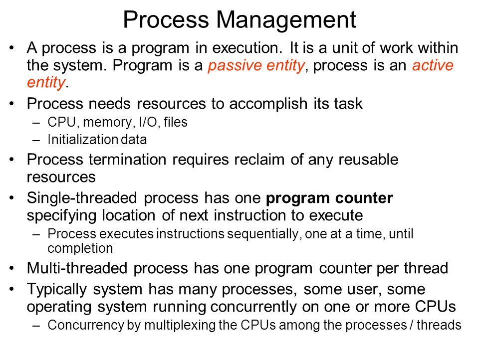 Process Management A process is a program in execution.