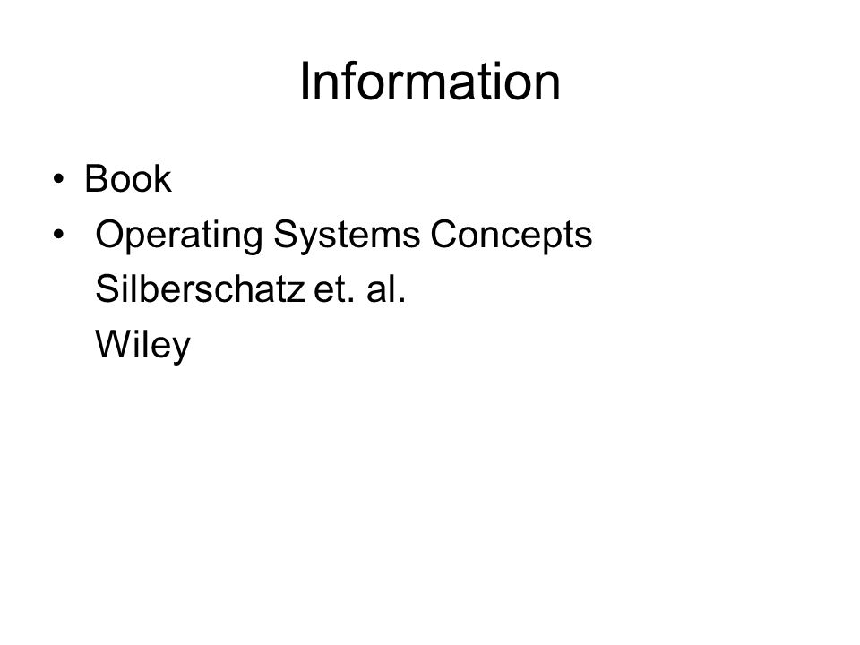 Information Book Operating Systems Concepts Silberschatz et. al. Wiley
