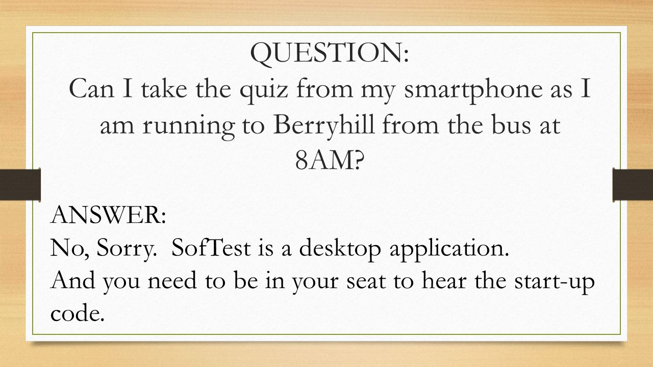 QUESTION: Can I take the quiz from my smartphone as I am running to Berryhill from the bus at 8AM.