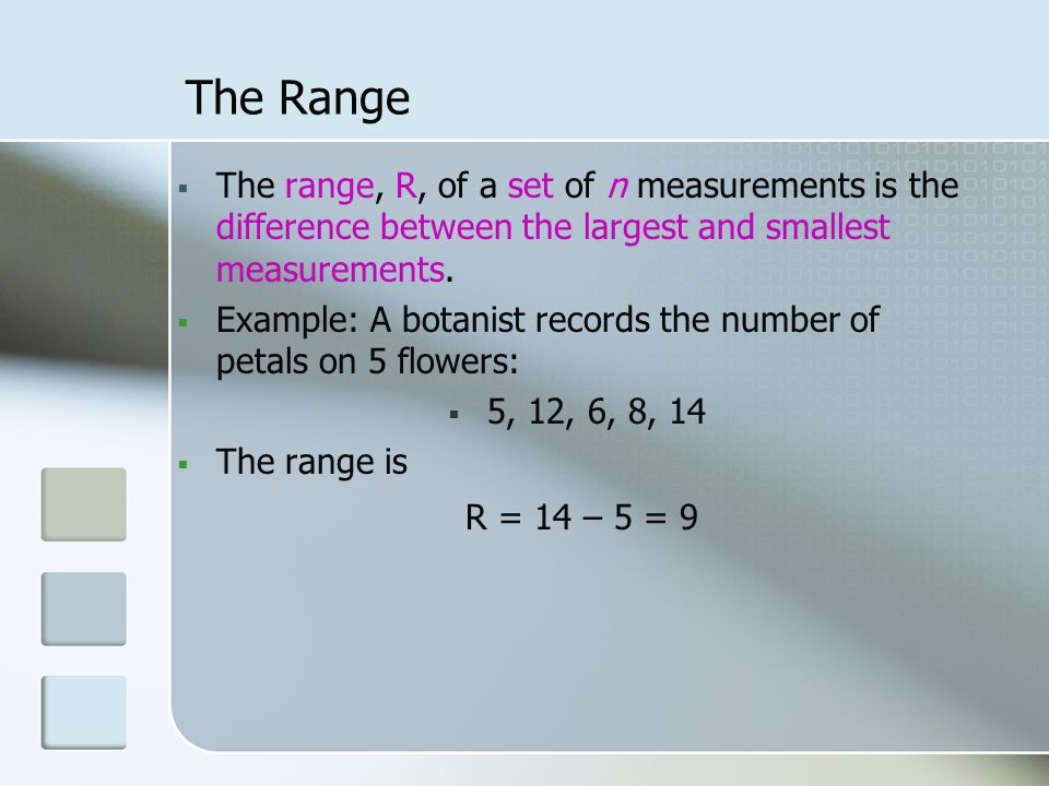 The Range  The range, R, of a set of n measurements is the difference between the largest and smallest measurements.