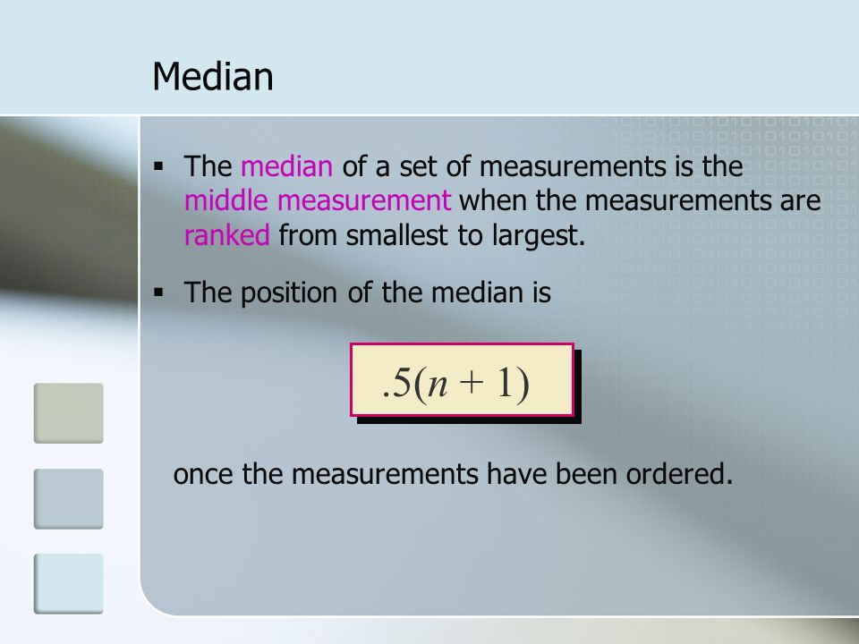  The median of a set of measurements is the middle measurement when the measurements are ranked from smallest to largest.