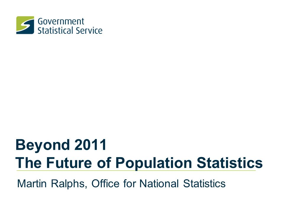 Beyond 2011 The Future of Population Statistics Martin Ralphs, Office for National Statistics