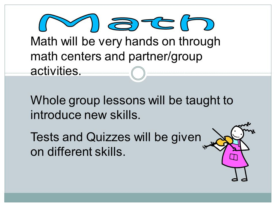 Math will be very hands on through math centers and partner/group activities.