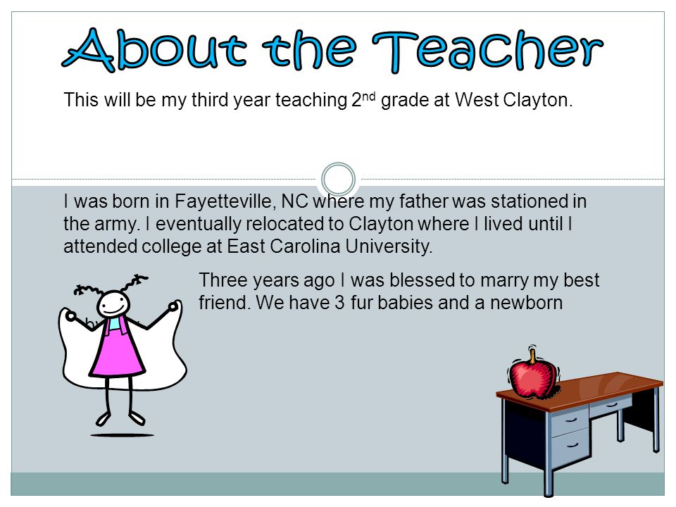 This will be my third year teaching 2 nd grade at West Clayton.