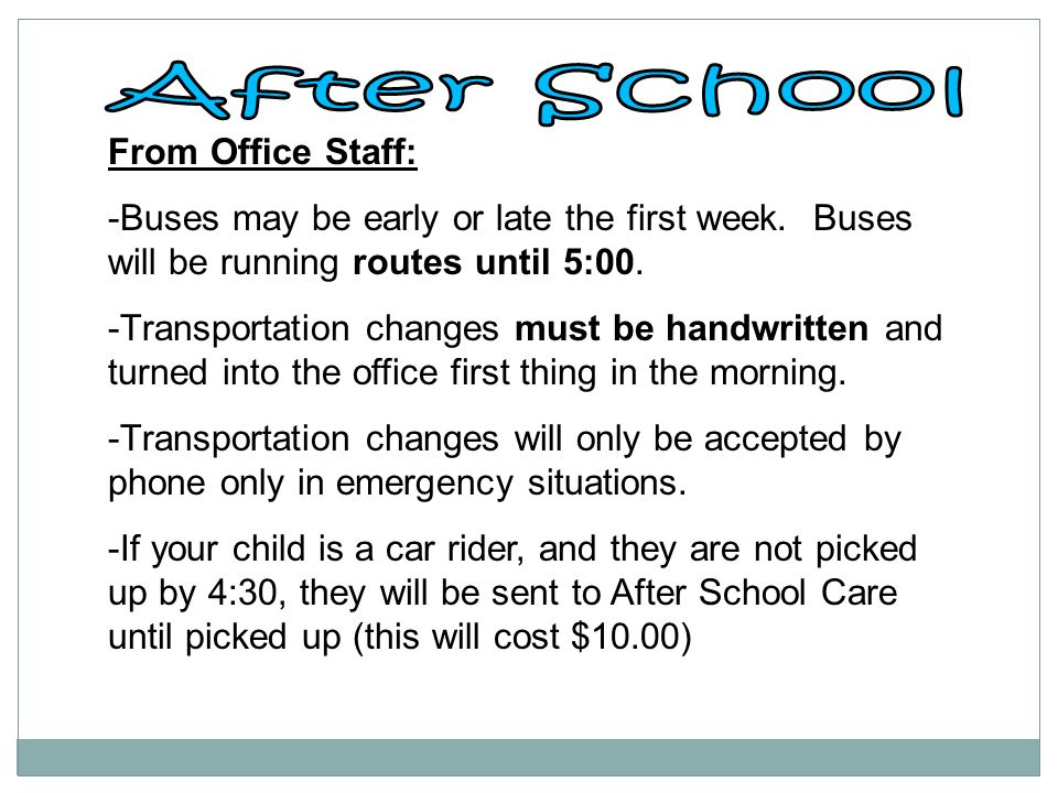 From Office Staff: -Buses may be early or late the first week.