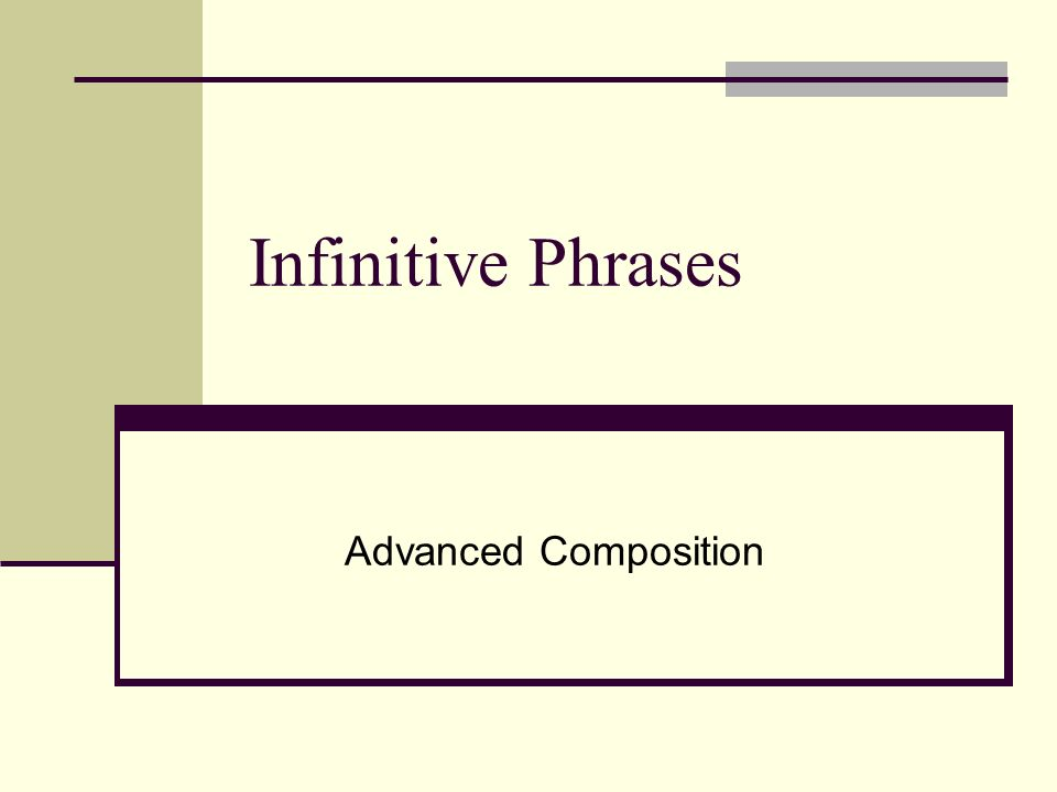 Infinitive Phrases Advanced Composition