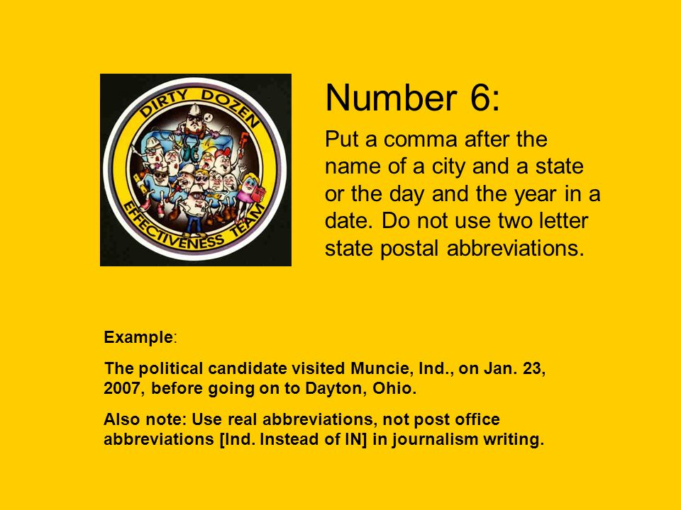 Number 6: Put a comma after the name of a city and a state or the day and the year in a date.