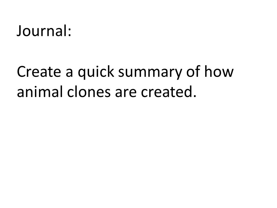 Journal: Create a quick summary of how animal clones are created.