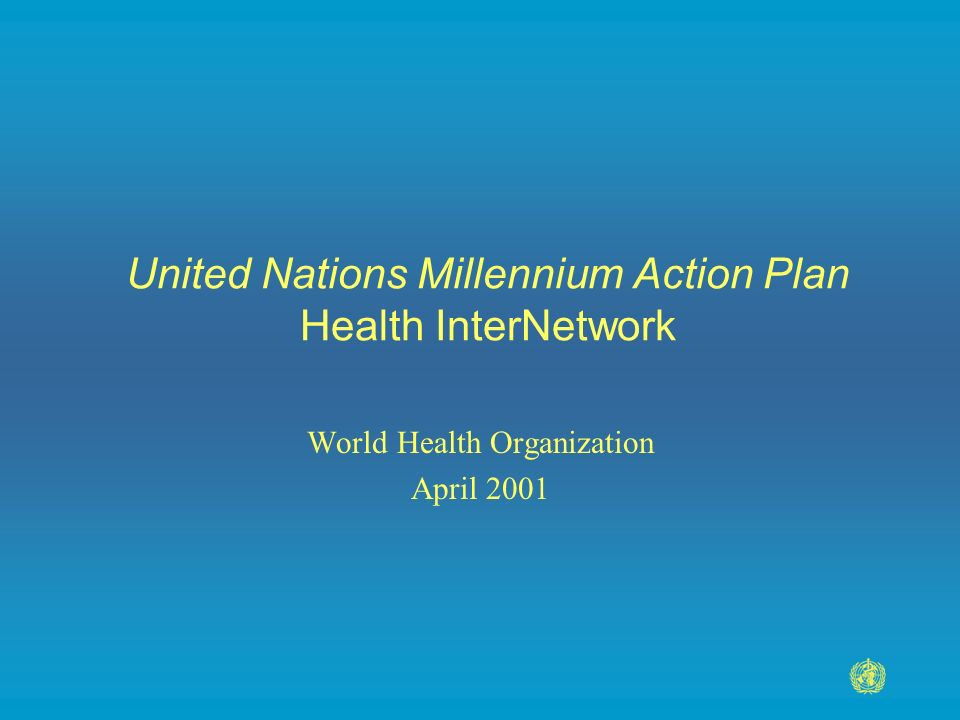 United Nations Millennium Action Plan Health InterNetwork World Health Organization April 2001