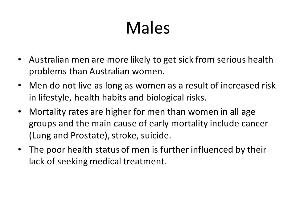 Males Australian men are more likely to get sick from serious health problems than Australian women.