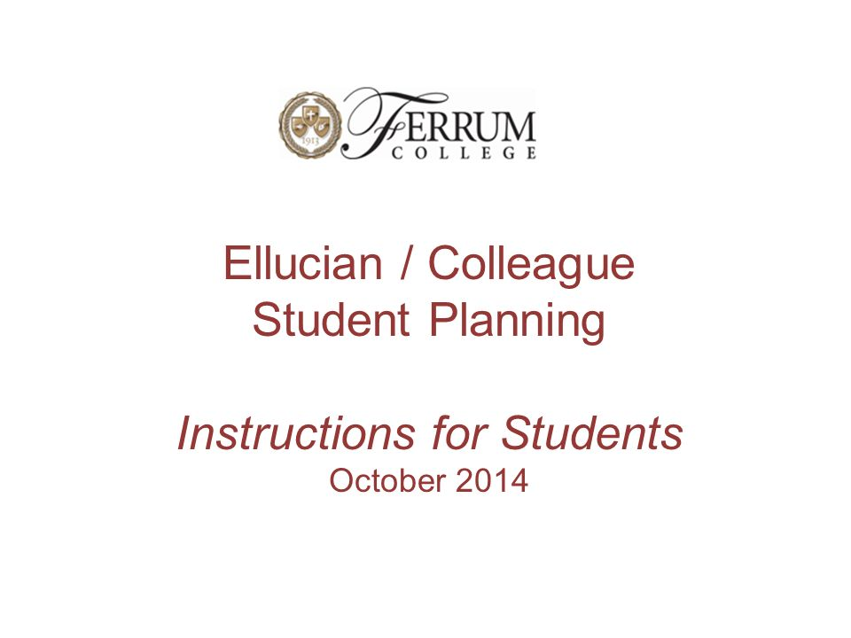 Ellucian / Colleague Student Planning Instructions for Students October 2014
