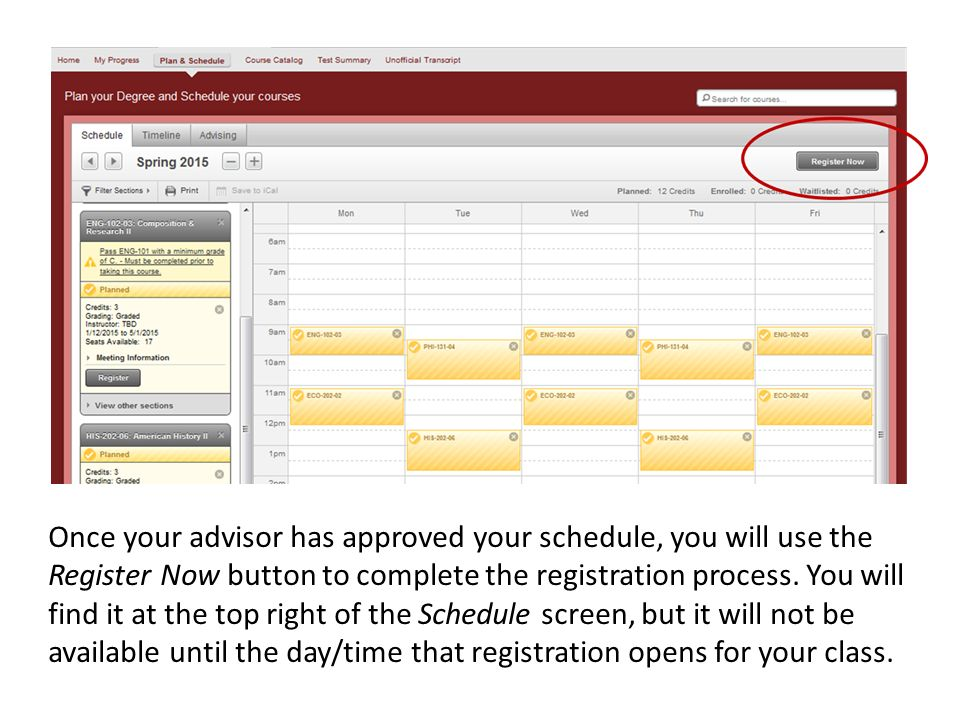 Once your advisor has approved your schedule, you will use the Register Now button to complete the registration process.