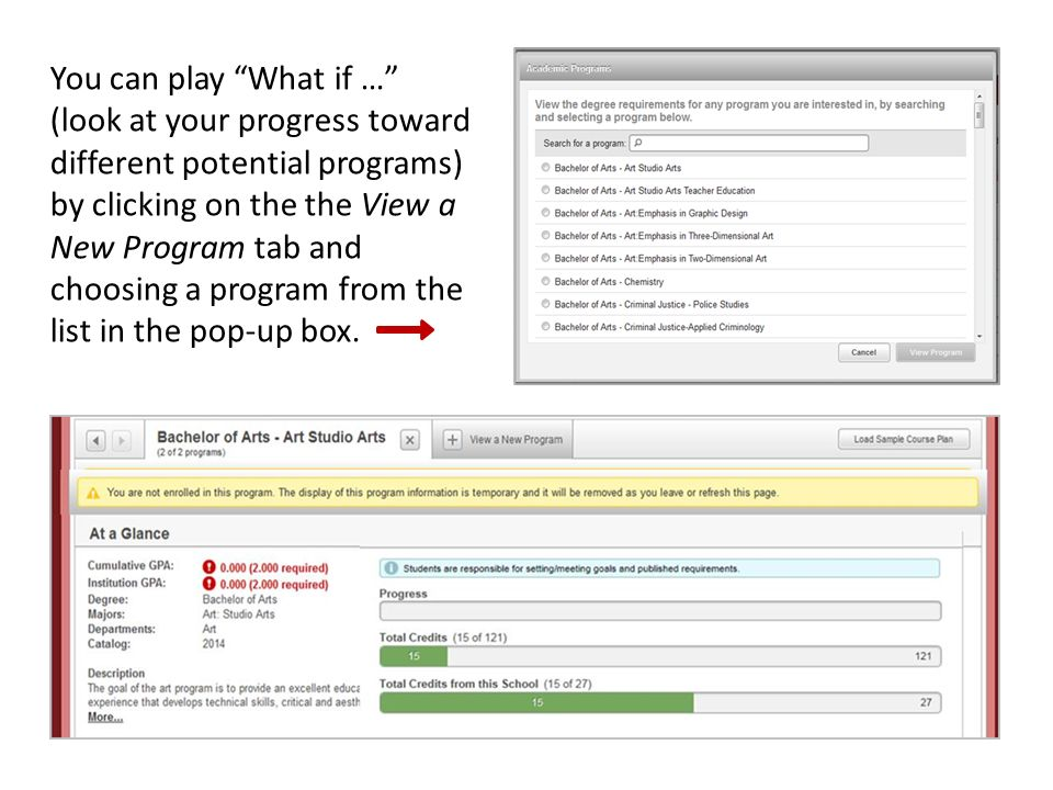 You can play What if … (look at your progress toward different potential programs) by clicking on the the View a New Program tab and choosing a program from the list in the pop-up box.