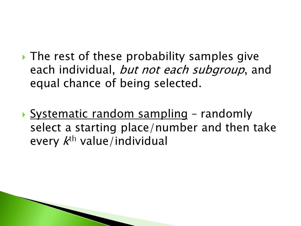  The rest of these probability samples give each individual, but not each subgroup, and equal chance of being selected.