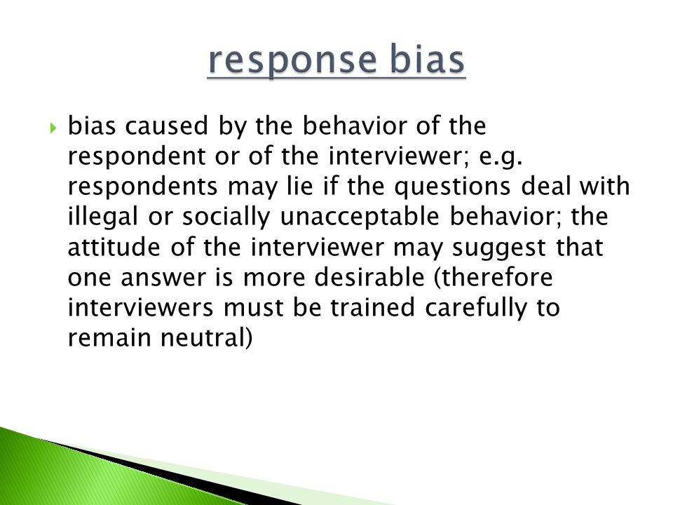  bias caused by the behavior of the respondent or of the interviewer; e.g.