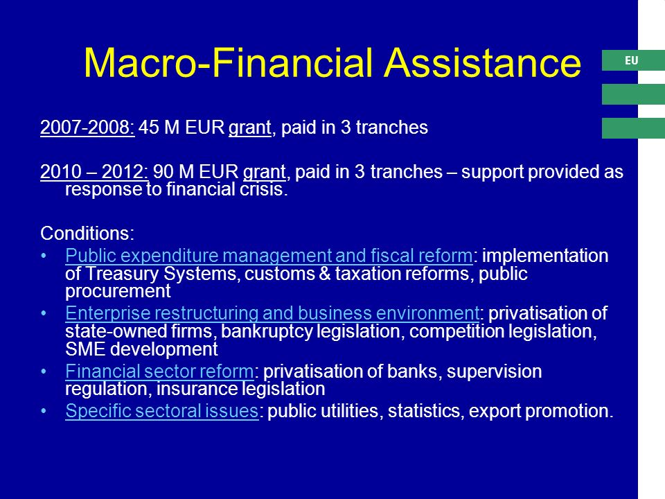 EU Macro-Financial Assistance : 45 M EUR grant, paid in 3 tranches 2010 – 2012: 90 M EUR grant, paid in 3 tranches – support provided as response to financial crisis.