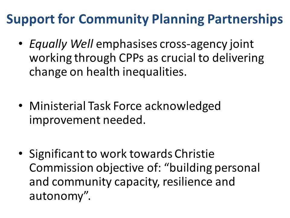 Equally Well emphasises cross-agency joint working through CPPs as crucial to delivering change on health inequalities.