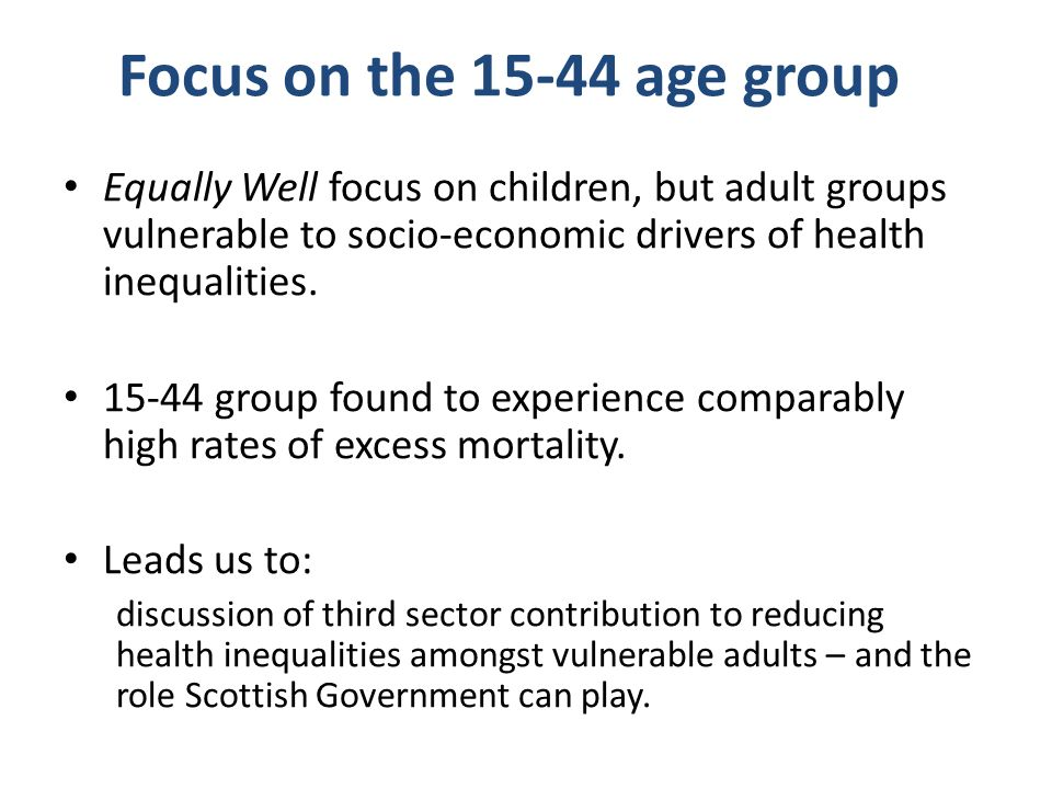 Equally Well focus on children, but adult groups vulnerable to socio-economic drivers of health inequalities.