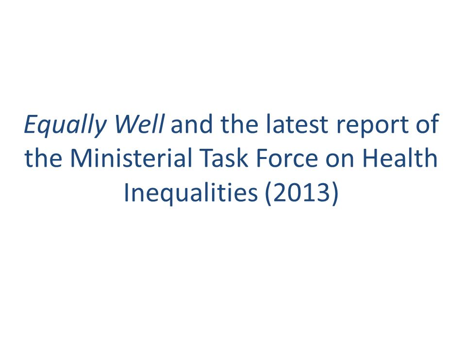 Equally Well and the latest report of the Ministerial Task Force on Health Inequalities (2013)