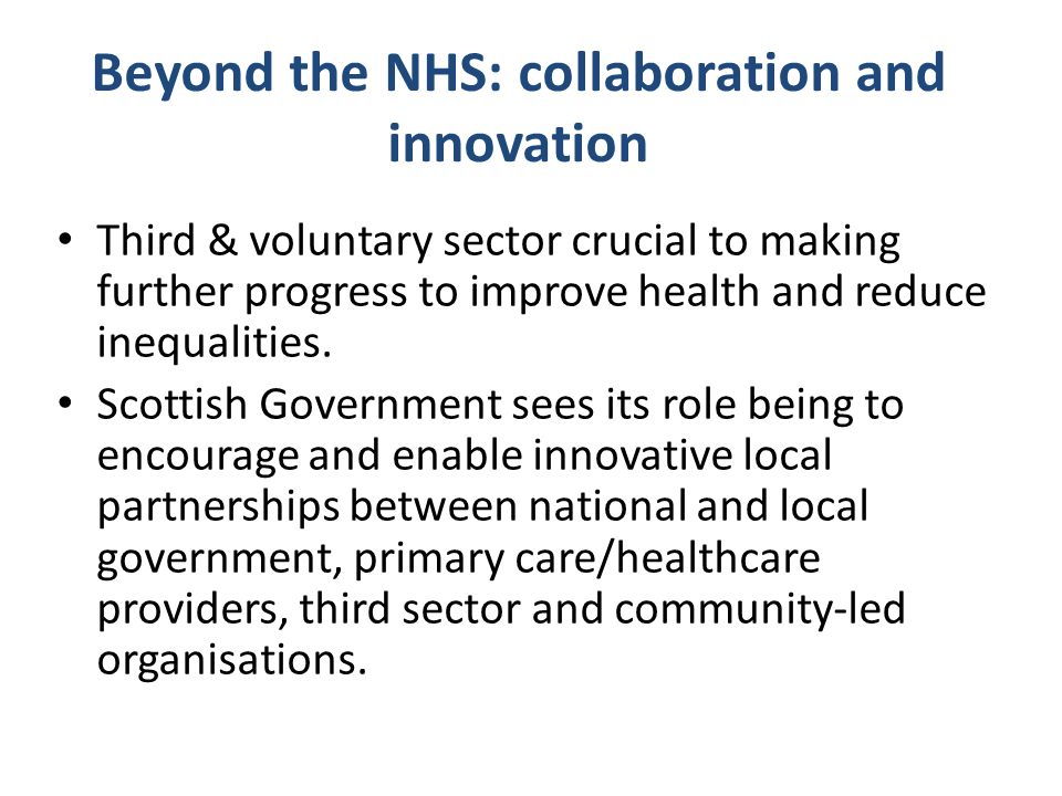 Beyond the NHS: collaboration and innovation Third & voluntary sector crucial to making further progress to improve health and reduce inequalities.