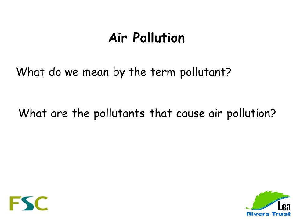 Air Pollution What do we mean by the term pollutant.