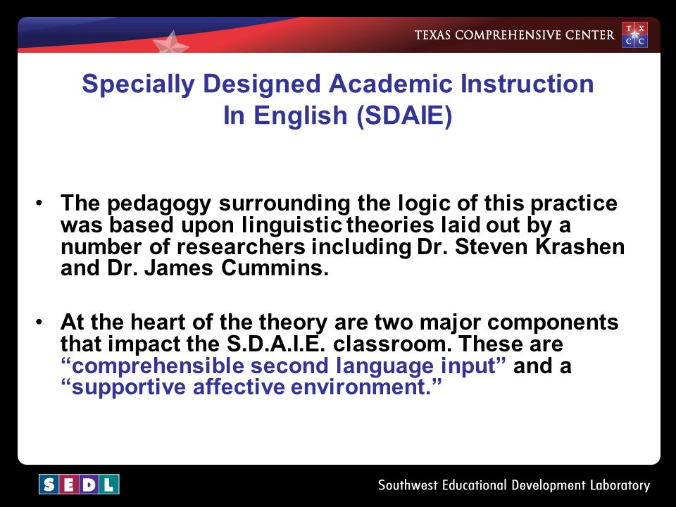 Specially Designed Academic Instruction In English (SDAIE) The pedagogy surrounding the logic of this practice was based upon linguistic theories laid out by a number of researchers including Dr.