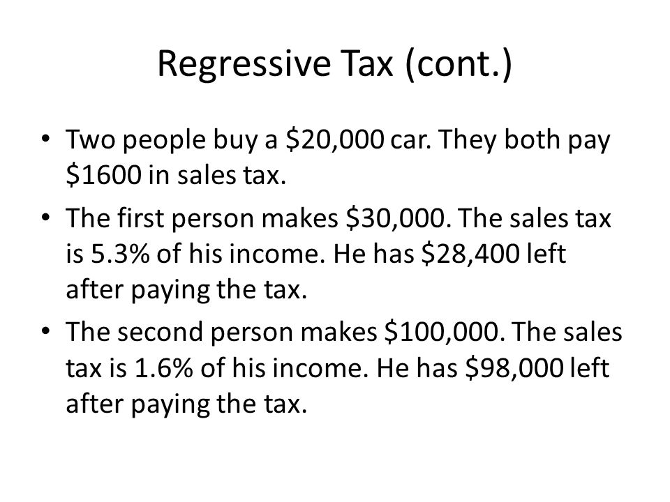 Regressive Tax (cont.) Two people buy a $20,000 car.