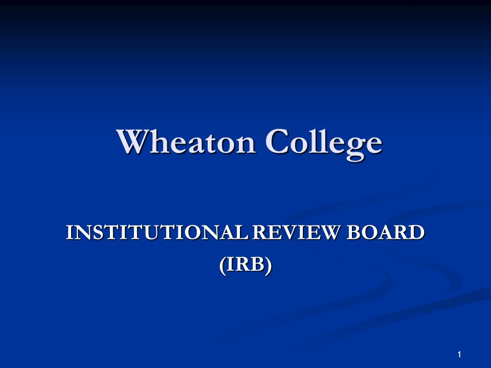 1 Wheaton College INSTITUTIONAL REVIEW BOARD (IRB)