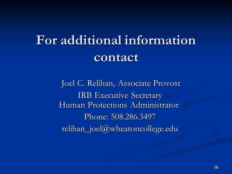 18 For additional information contact Joel C. Relihan, Associate Provost Joel C.