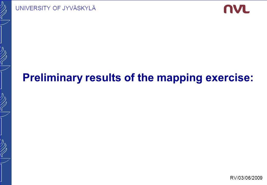 UNIVERSITY OF JYVÄSKYLÄ RV/03/06/2009 Preliminary results of the mapping exercise: