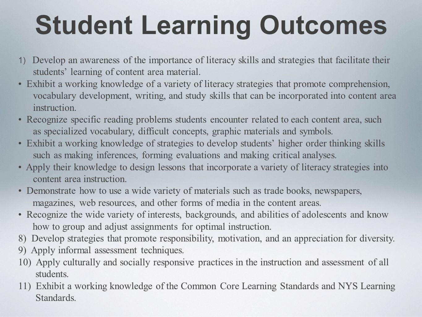Student Learning Outcomes 1) Develop an awareness of the importance of literacy skills and strategies that facilitate their students' learning of content area material.