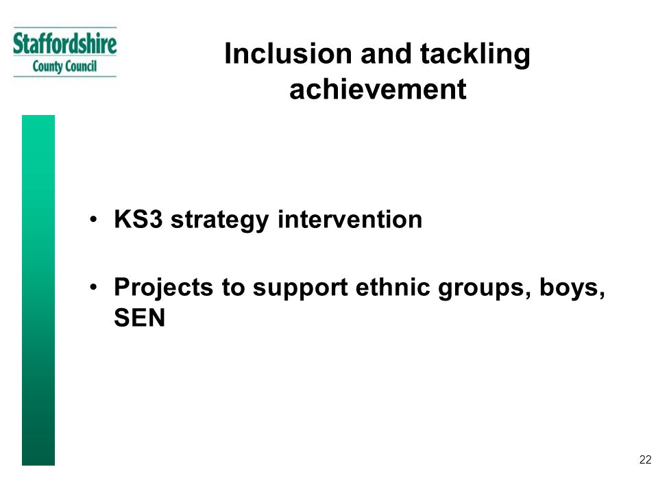 22 Inclusion and tackling achievement KS3 strategy intervention Projects to support ethnic groups, boys, SEN