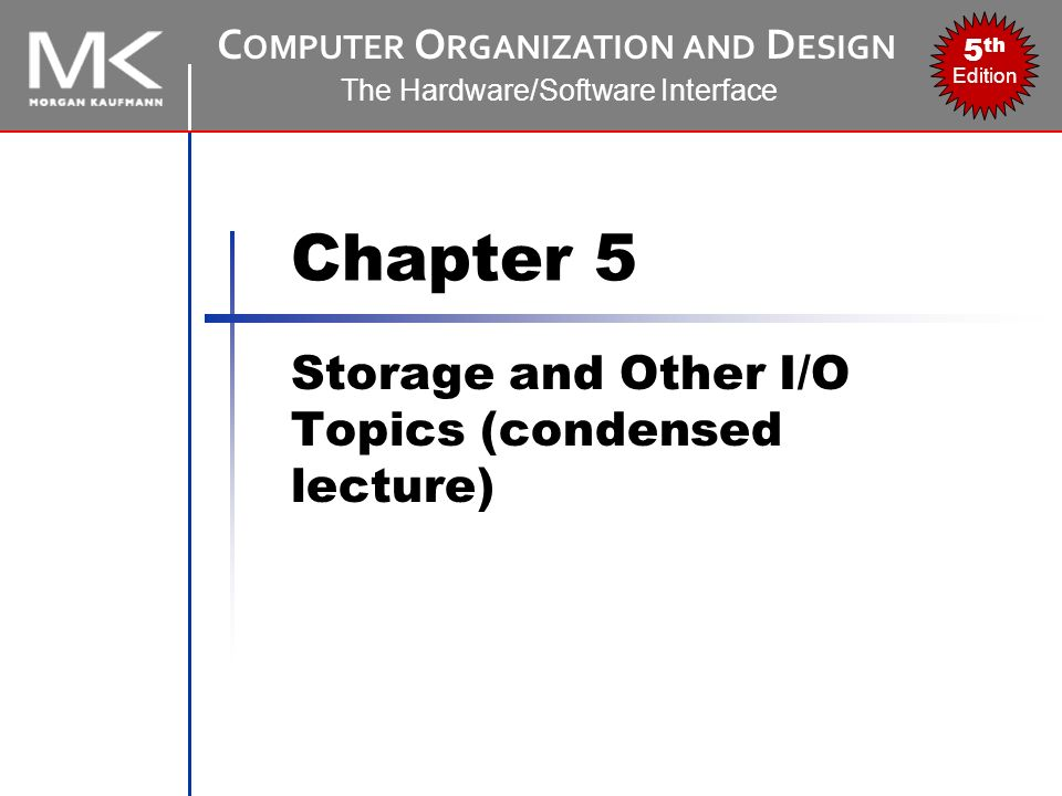 C Omputer O Rganization And D Esign The Hardware Software Interface 5 Th Edition Chapter 5 Storage And Other I O Topics Condensed Lecture Ppt Download