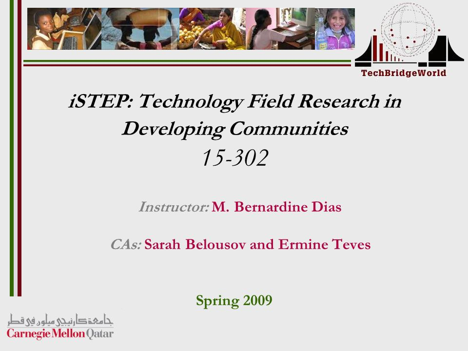 iSTEP: Technology Field Research in Developing Communities Instructor: M.