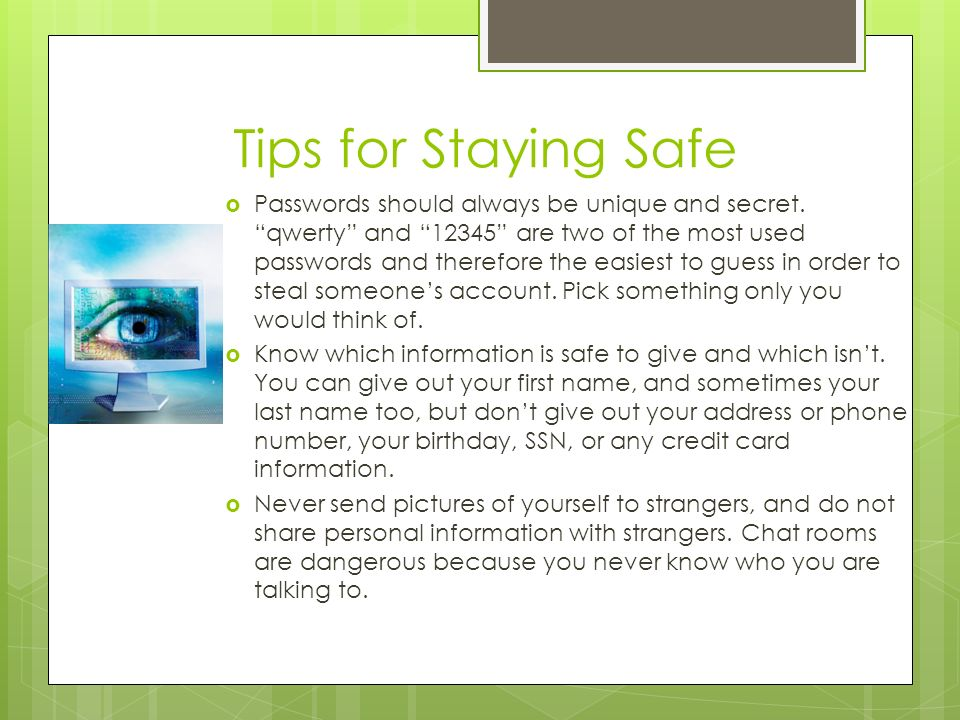 Tips for Staying Safe  Passwords should always be unique and secret.