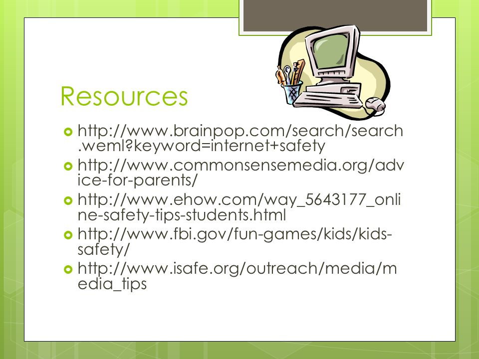 Resources    keyword=internet+safety    ice-for-parents/    ne-safety-tips-students.html    safety/    edia_tips