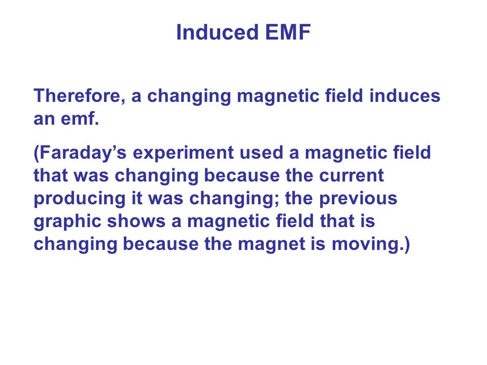 Induced EMF Therefore, a changing magnetic field induces an emf.