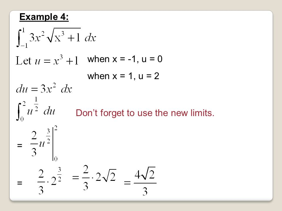 Don't forget to use the new limits. Example 4: = = when x = -1, u = 0 when x = 1, u = 2