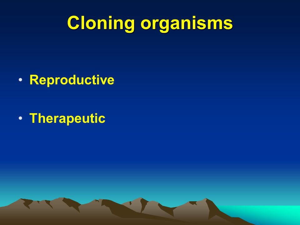 Cloning organisms Reproductive Therapeutic