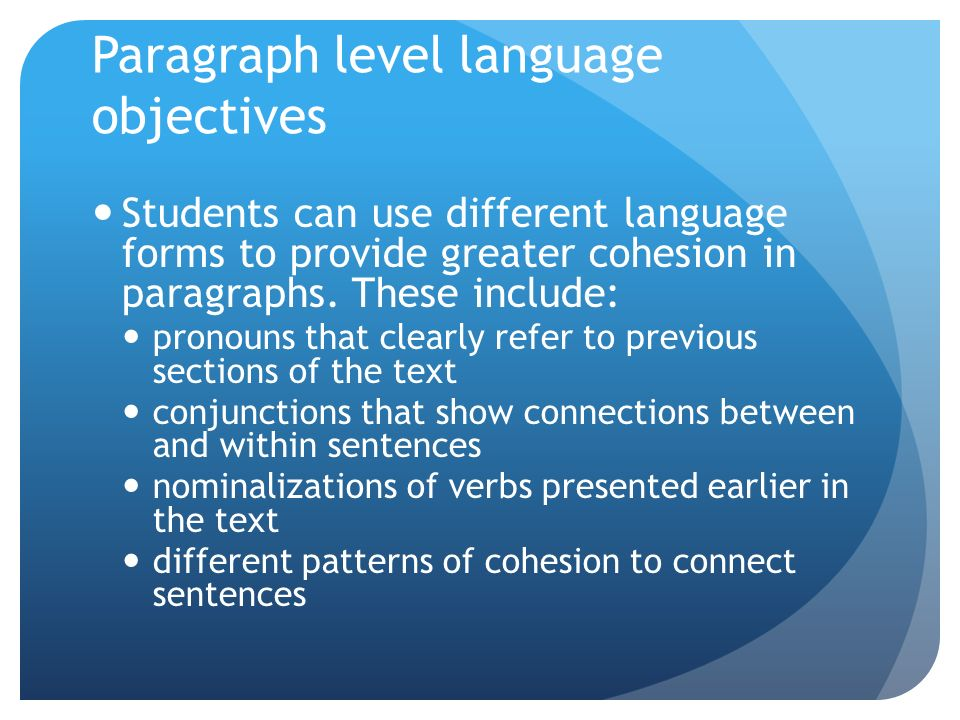 Paragraph level language objectives Students can use different language forms to provide greater cohesion in paragraphs.
