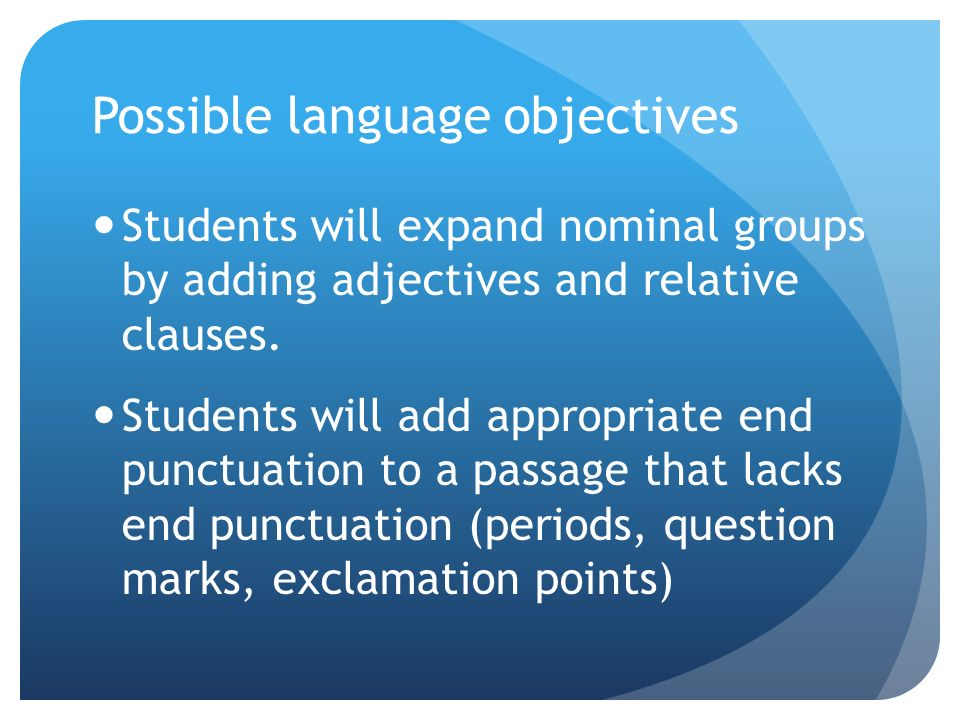 Possible language objectives Students will expand nominal groups by adding adjectives and relative clauses.