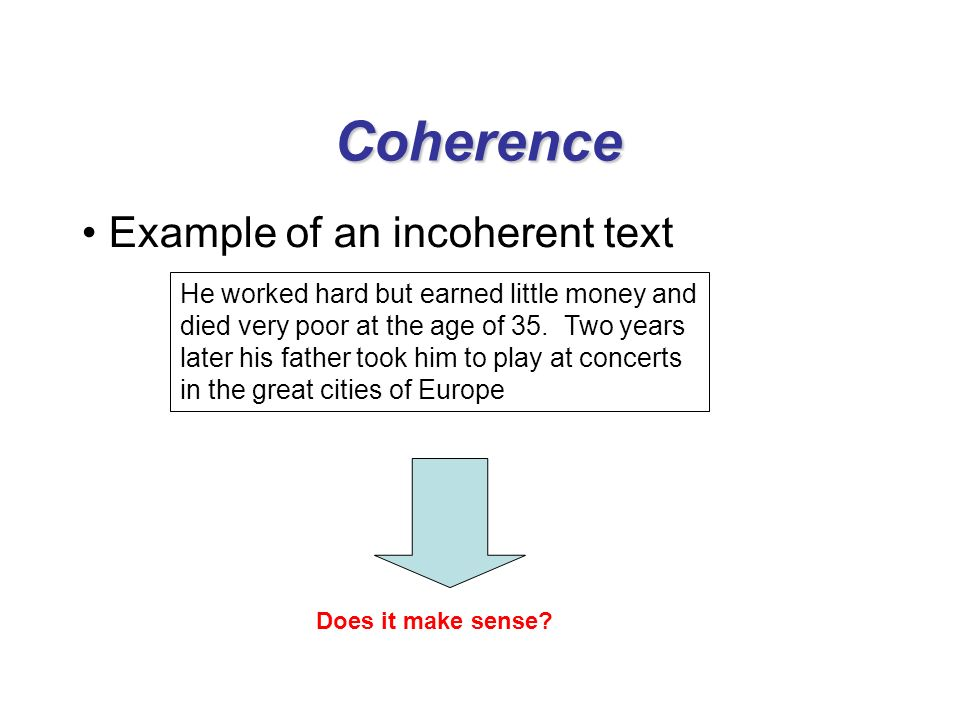 Coherence Example of an incoherent text He worked hard but earned little money and died very poor at the age of 35.