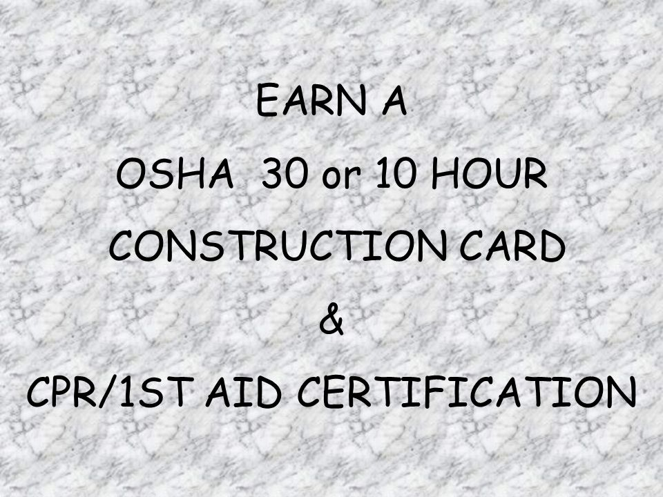 EARN A OSHA 30 or 10 HOUR CONSTRUCTION CARD & CPR/1ST AID CERTIFICATION