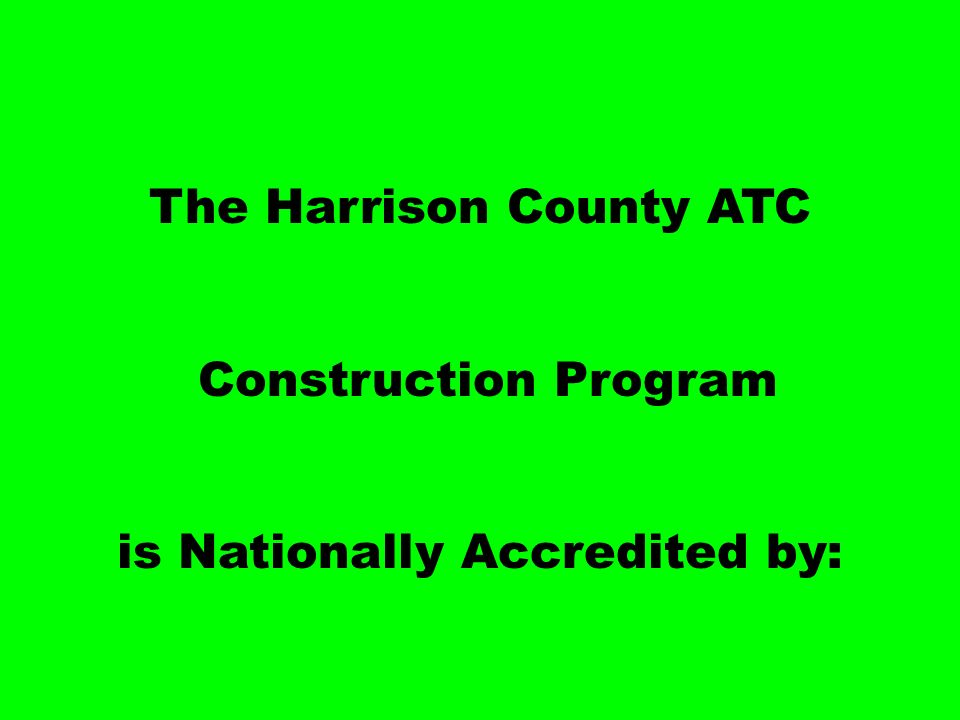 The Harrison County ATC Construction Program is Nationally Accredited by: