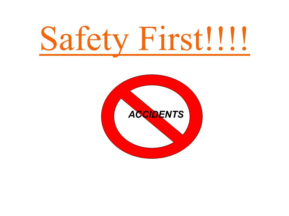 Safety First!!!! ACCIDENTS